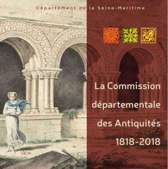 La Commission départementale des Antiquités 1818-2018, deux siècles de défense et d'études du patrimoine. Ouvrage collectif, publié par le Département de la Seine-Maritime.
